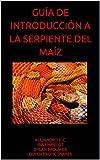 GUÍA DE INTRODUCCIÓN A LA SERPIENTE DEL MAÍZ (GUÍAS DE MASCOTAS EXÓTICAS)