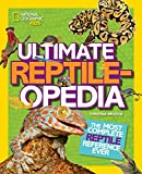 Ultimate Reptileopedia: The Most Complete Reptile Reference Ever (National Geographic Kids)